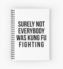 Surely Not Everybody Was Kung Fu Fighting Spiral Notebook