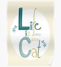 Life is better with a Cat Poster