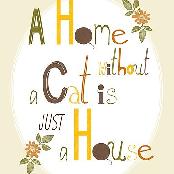 A Home without a Cat is just a House by Judith-Loske