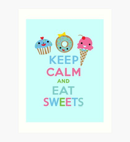 Keep Calm and Eat Sweets 2 Art Print