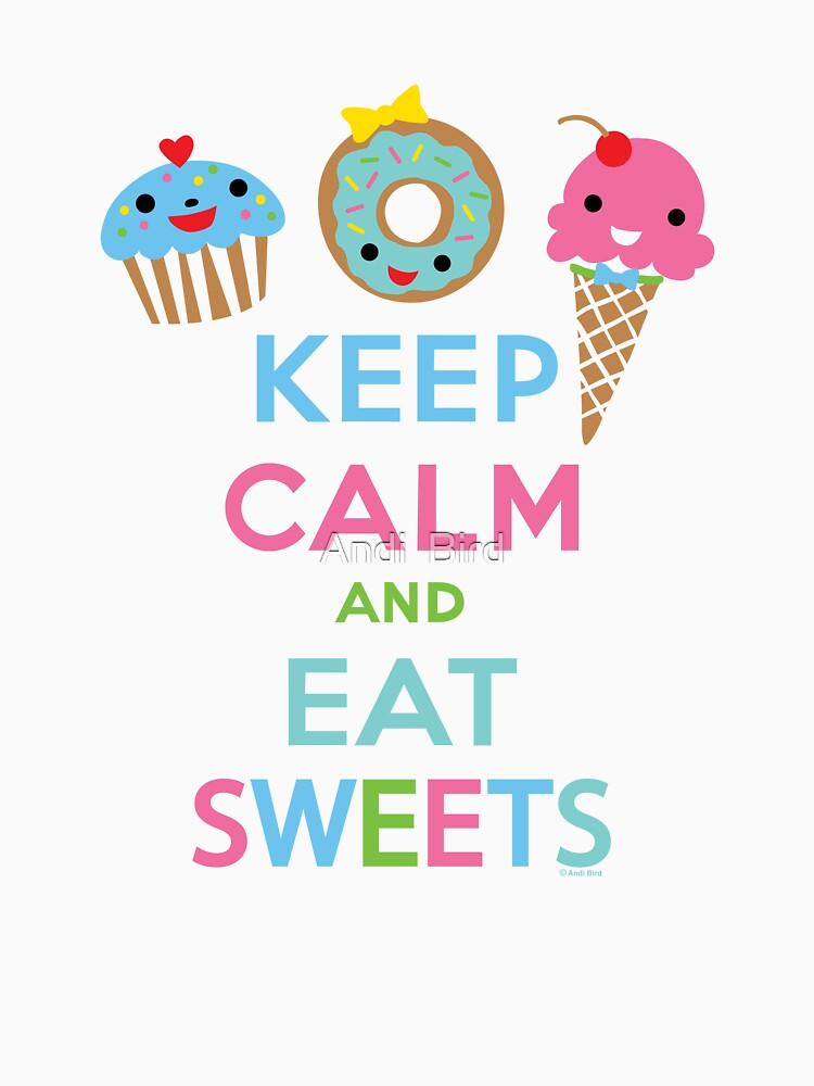 Keep Calm and Eat Sweets      by andibird