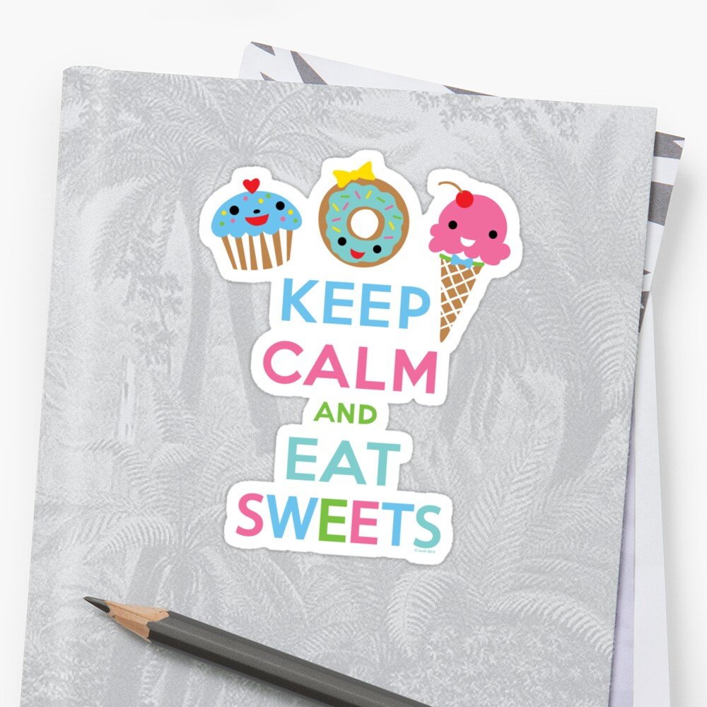 Keep Calm and Eat Sweets      by Andi Bird