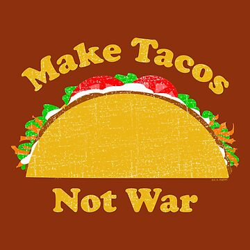 Make Tacos Not War by ArtVixen