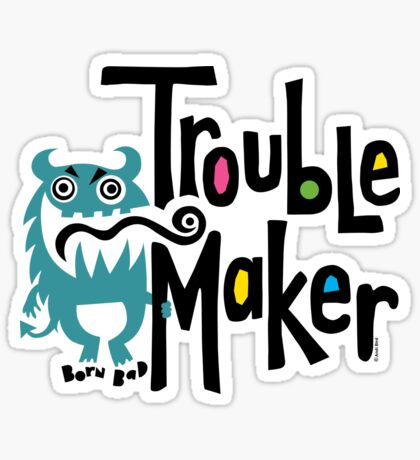 Trouble Maker - born bad Sticker