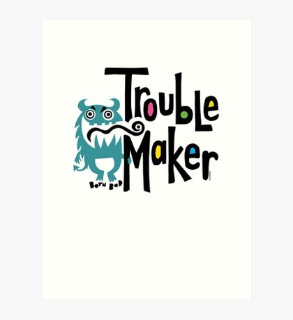 Trouble Maker - born bad Art Print