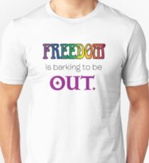 Freedom is barking to be out T-Shirt