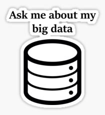 Ask me About my Big Data Sticker