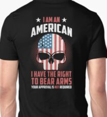 I Am An American I Have The Right To Bear Arms Your Approval Is Not Required Unisex T-Shirt