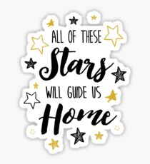 All Of The Stars Will Guide us Home Sticker