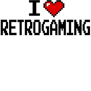 I LOVE RETROGAMING  by DanDav