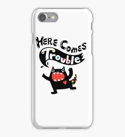 Here Comes Trouble - black monster iPhone Case/Skin