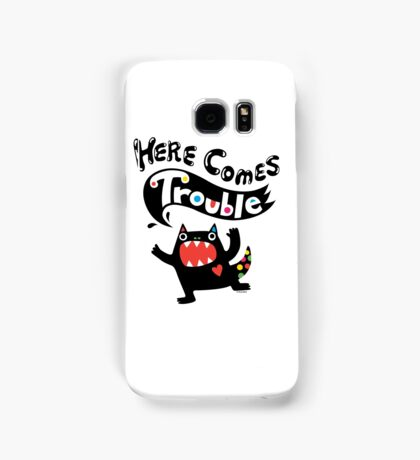 Here Comes Trouble - black monster Samsung Galaxy Case/Skin