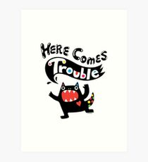 Here Comes Trouble - black monster Art Print