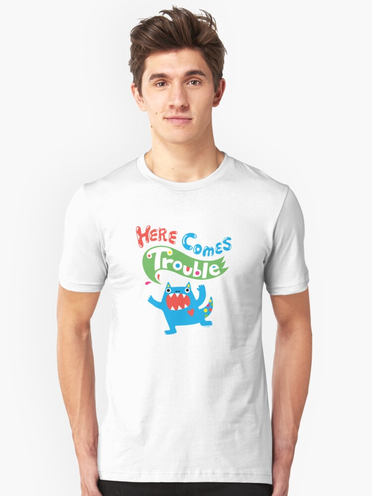 Here Comes Trouble ll  Unisex T-Shirt Front
