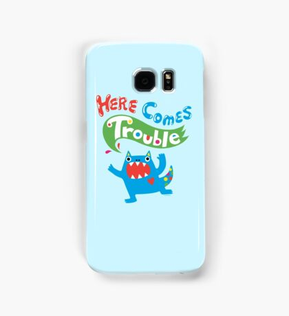 Here Comes Trouble ll  Samsung Galaxy Case/Skin