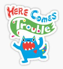 Here Comes Trouble ll  Sticker