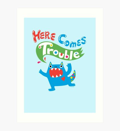 Here Comes Trouble ll  Art Print