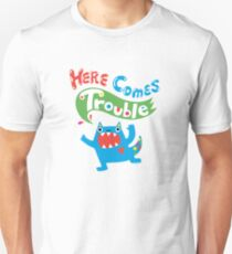Here Comes Trouble primary Unisex T-Shirt