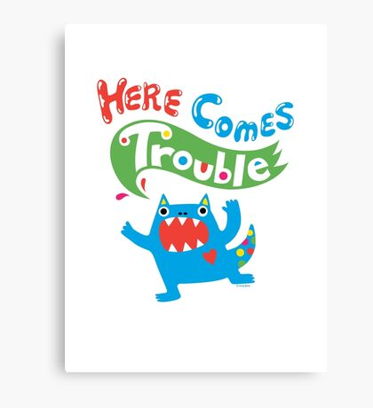Here Comes Trouble primary Canvas Print