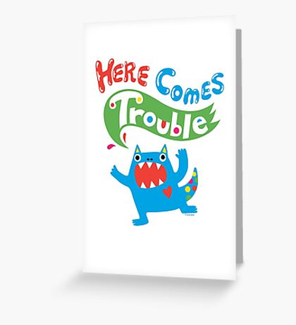 Here Comes Trouble primary Greeting Card