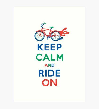 Keep Calm and Ride On - cruiser - primary colors Art Print