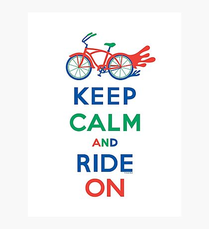 Keep Calm and Ride On - cruiser - primary colors Photographic Print