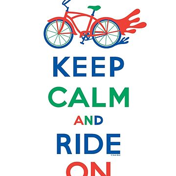 Keep Calm and Ride On - cruiser - primary colors by andibird