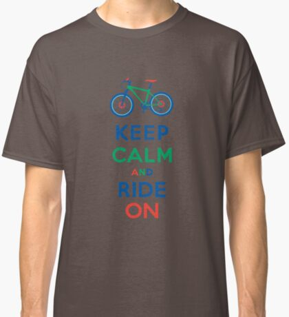 Keep Calm and Ride On - mountain bike - primary Classic T-Shirt
