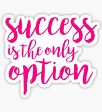 Success is the Only Option Sticker