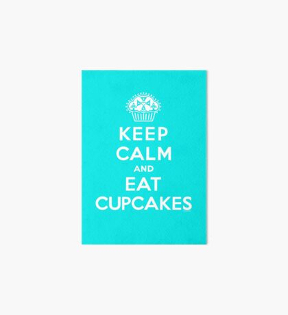 Keep Calm and Eat Cupcakes - white type Art Board