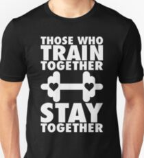Those Who Train Together Stay Together Unisex T-Shirt