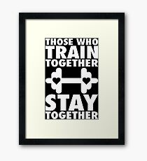 Those Who Train Together Stay Together Framed Print