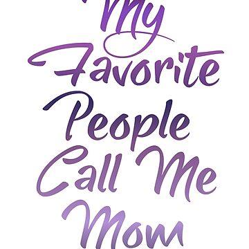 My Favorite People Call Me Mom by Starrypoo