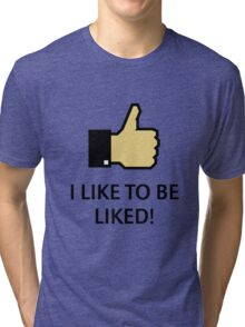 I Like To Be Liked! (Thumb Up) Tri-blend T-Shirt