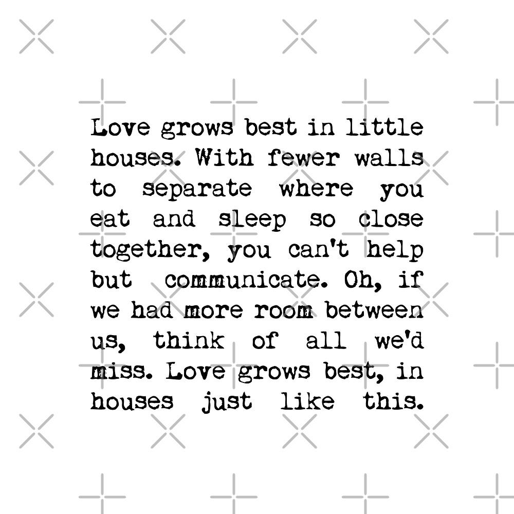 Love Grows Best In Little Houses by republicmarket