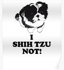 I Shih Tzu Not Hilarious Dog Puppy Shih Tzu Tshirt Poster