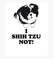I Shih Tzu Not Hilarious Dog Puppy Shih Tzu Tshirt Photographic Print