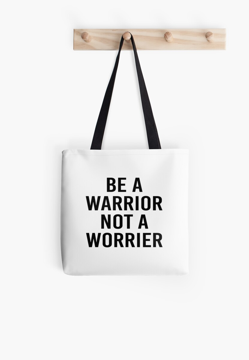be a warrior not a worrier by 3bagsfull