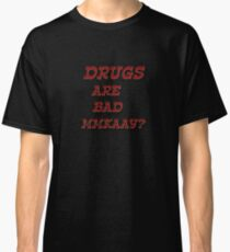 Drugs are bad! Educational T-shirt Classic T-Shirt
