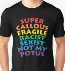 Super Callous Fragile Racist Sexist Not My Potus T-Shirt Unisex T-Shirt