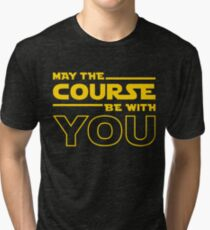 May The Course Be With You Tri-blend T-Shirt