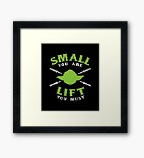 Small You Are Lift You Must Framed Print