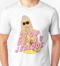 STOP BEING JEALOUS! Unisex T-Shirt