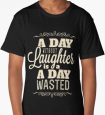 A Day Without Laughter is a Day Wasted Long T-Shirt