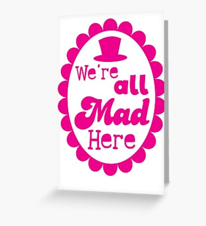 We're ALL MAD here with top hat Greeting Card