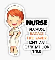 Gift for nurse - Badass Life Saver Official Job Title  Sticker