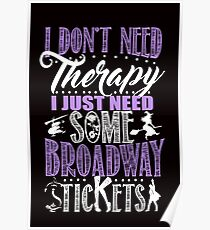 I Just Need Some Broadway Tickets Poster