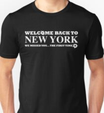 Welcome Back To New York. We Missed You... The First Time Unisex T-Shirt