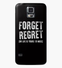 Forget Regret. Or Life Is Yours To Miss Case/Skin for Samsung Galaxy