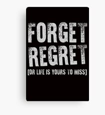 Forget Regret. Or Life Is Yours To Miss Canvas Print